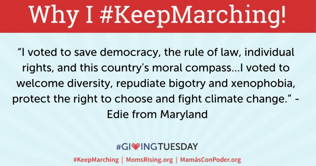 """[IMAGE DESCRIPTION: Quoting MomsRising member Edie, """"I voted to save democracy, the rule of law, individual rights, and this country's moral compass...I voted to welcome diversity, repudiate bigotry and xenophobia, protect the right to choose..."""""""